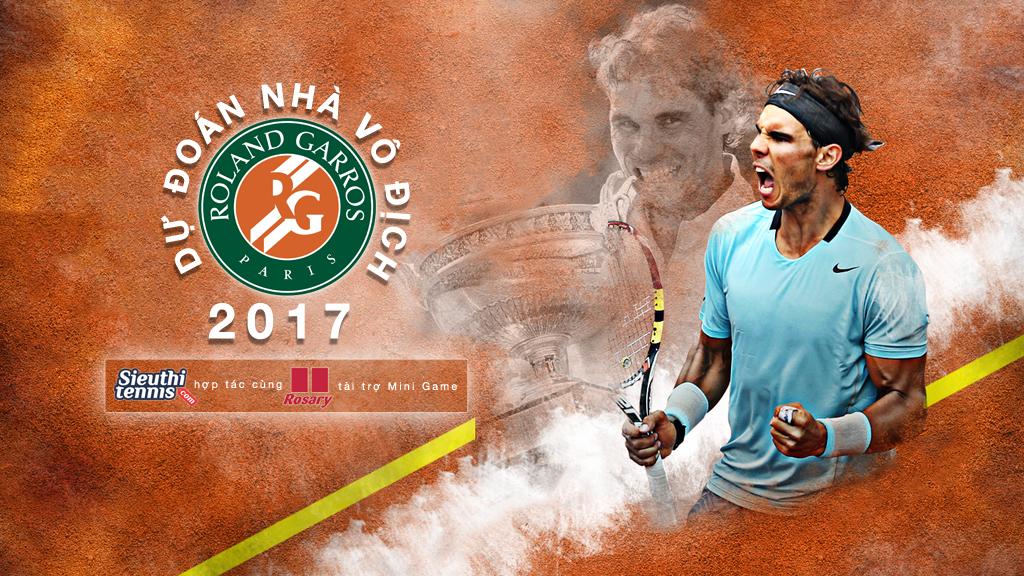 Mini game dự đoán nhà vô địch Roland Garros 2017